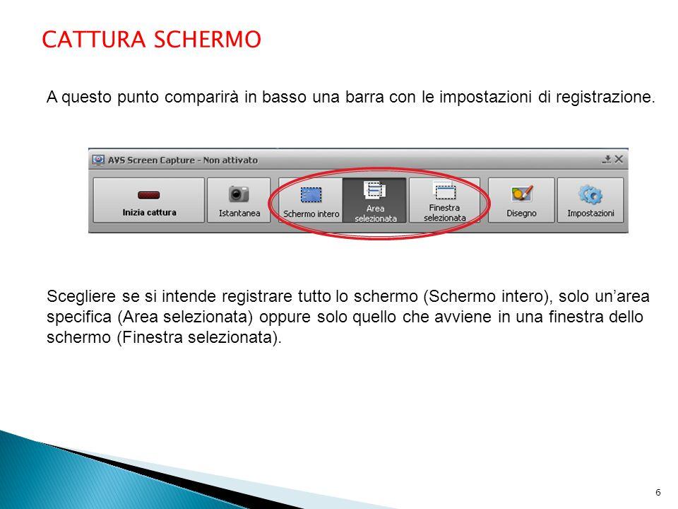 CATTURA SCHERMO A questo punto comparirà in basso una barra con le impostazioni di registrazione. Scegliere se si intende registrare tutto lo schermo