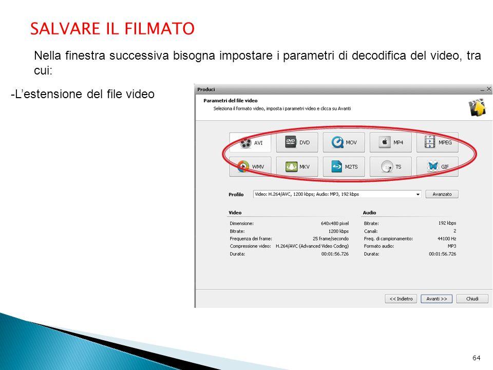 SALVARE IL FILMATO Nella finestra successiva bisogna impostare i parametri di decodifica del video, tra cui: -L'estensione del file video 64