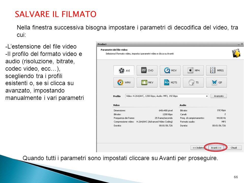 SALVARE IL FILMATO Nella finestra successiva bisogna impostare i parametri di decodifica del video, tra cui: -L'estensione del file video -Il profilo