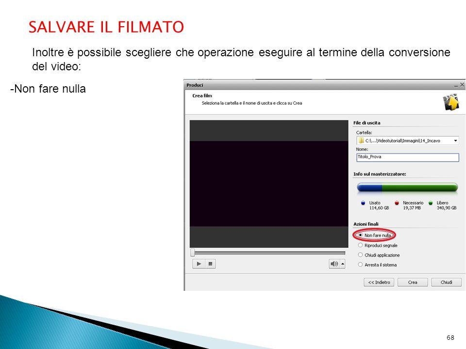 SALVARE IL FILMATO Inoltre è possibile scegliere che operazione eseguire al termine della conversione del video: -Non fare nulla 68