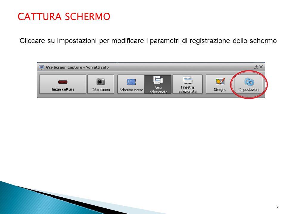 CATTURA SCHERMO Cliccare su Impostazioni per modificare i parametri di registrazione dello schermo 7
