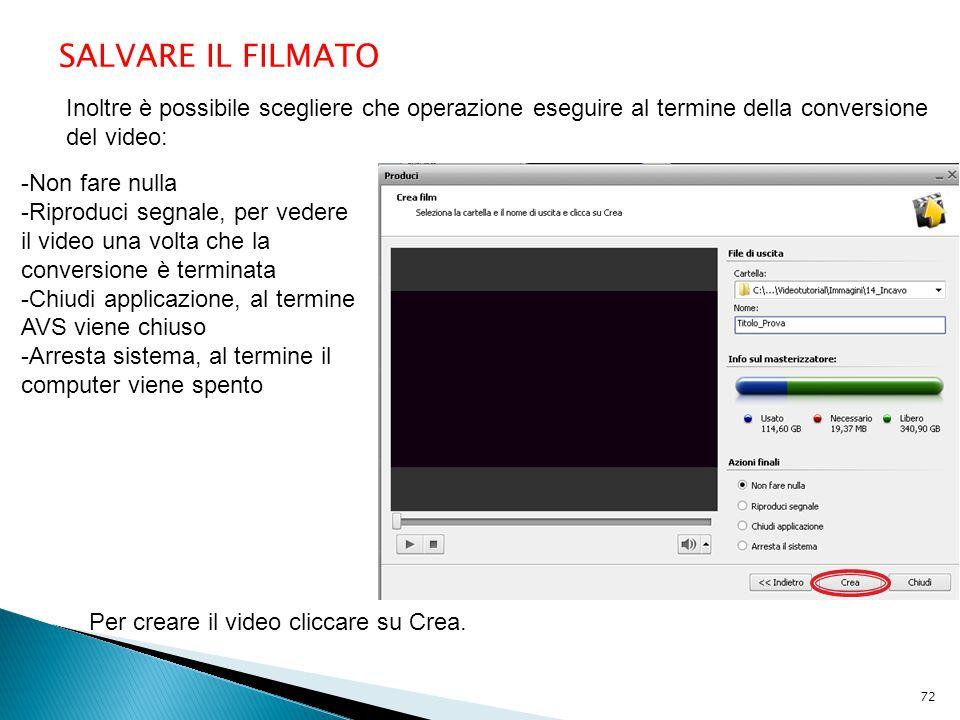 SALVARE IL FILMATO Inoltre è possibile scegliere che operazione eseguire al termine della conversione del video: -Non fare nulla -Riproduci segnale, p