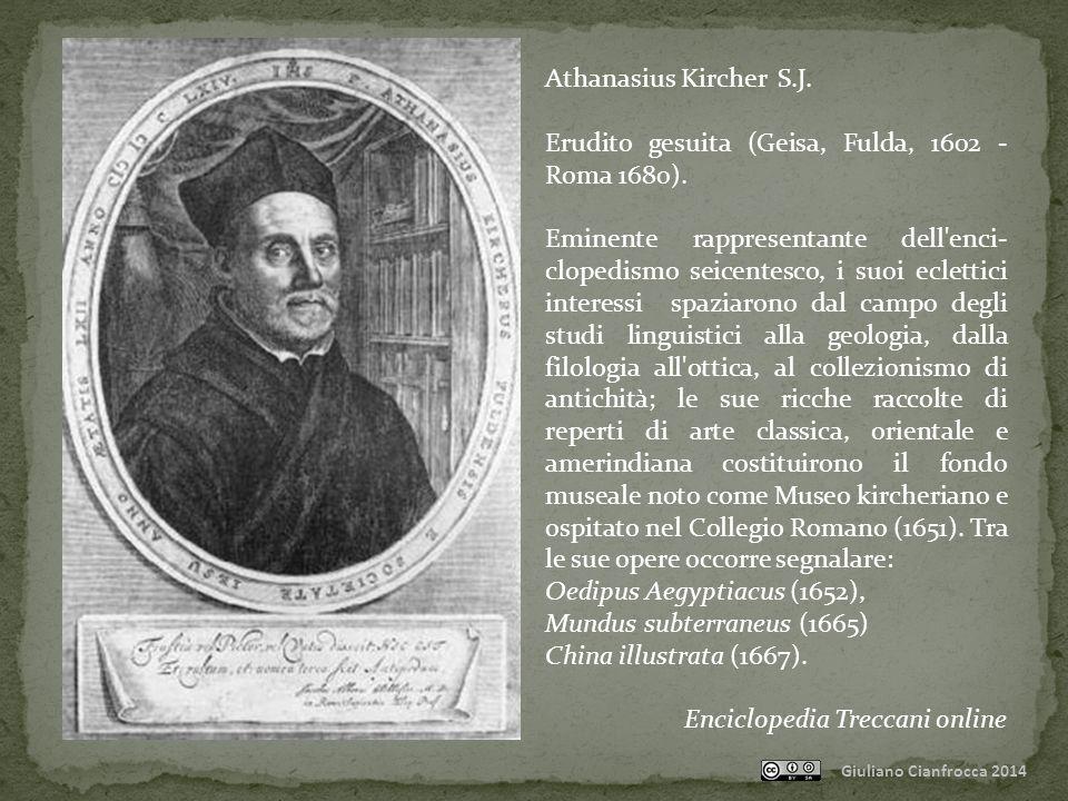 Athanasius Kircher S.J.Erudito gesuita (Geisa, Fulda, 1602 - Roma 1680).