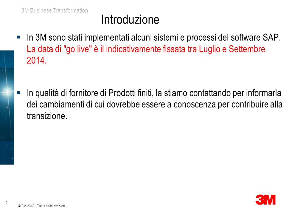 3M Business Transformation 2 Introduzione  In 3M sono stati implementati alcuni sistemi e processi del software SAP. La data di