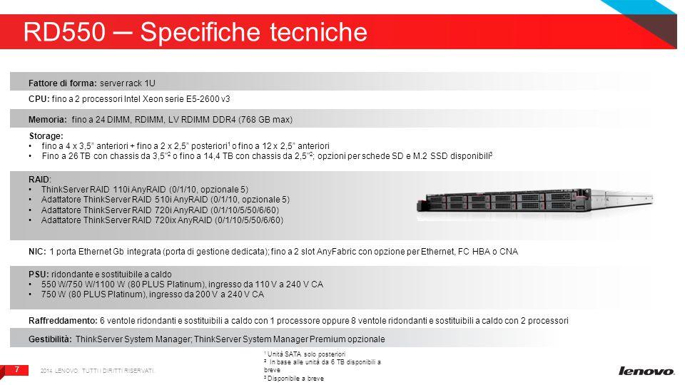 8 8 Messaggi chiave RD650 STRAORDINARIA DENSITÀ DI STORAGE Fino a 26 alloggiamenti per uno storage interno massimo di 74 TB 1 Opzioni per unità a stato solido M.2 (SSD) e schede SD per avvio sicuro o avvio dell hypervisor 2 Lenovo AnyBay permette diversi tipi di storage nello stesso alloggiamento dell unità, incluse unità SSD PCIe accessibili dalla parte anteriore 2 DESIGN ALTAMENTE FLESSIBILE I più recenti processori Intel® Xeon®, ampia capacità di memoria e grande quantità di storage, insieme a diversi tipi di chassis, opzioni I/O e scelta di RAID Oltre agli chassis da 3,5 e 2,5 , RD650 offre un opzione di chassis ibrido unica, perfetta per lo storage a più livelli Lenovo AnyFabric e AnyRAID consentono a RD650 di ospitare fino a quattro porte Ethernet da 10 Gb una scelta di adattatori RAID, senza occupare nessuno slot PCIe 2014 LENOVO.