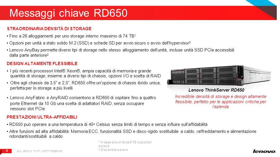 8 8 Messaggi chiave RD650 STRAORDINARIA DENSITÀ DI STORAGE Fino a 26 alloggiamenti per uno storage interno massimo di 74 TB 1 Opzioni per unità a stat
