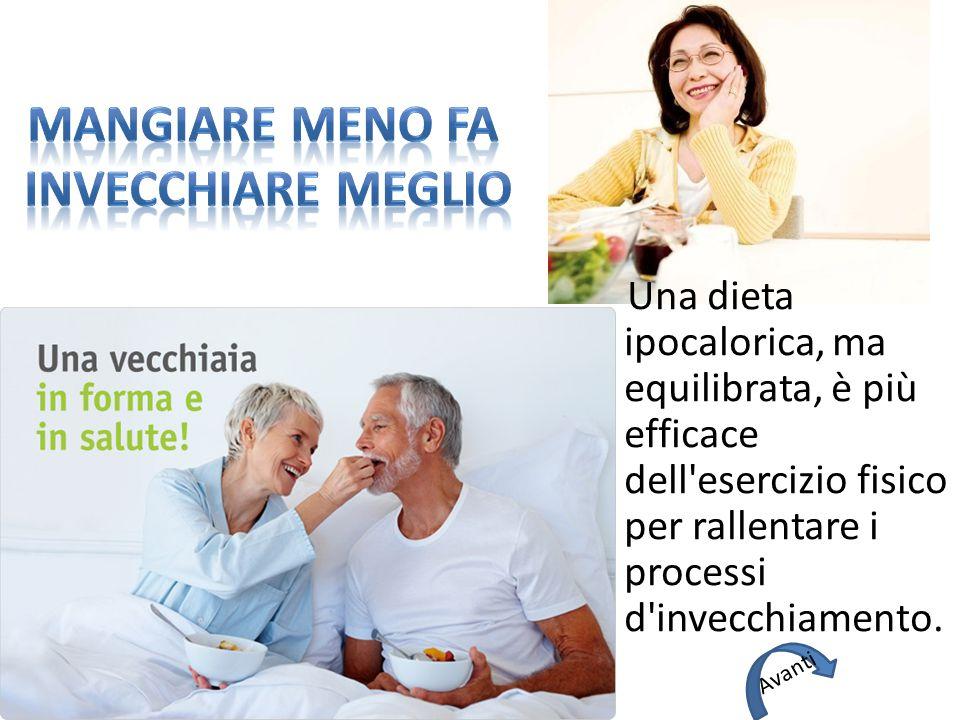 Una dieta ipocalorica, ma equilibrata, è più efficace dell'esercizio fisico per rallentare i processi d'invecchiamento. Avanti