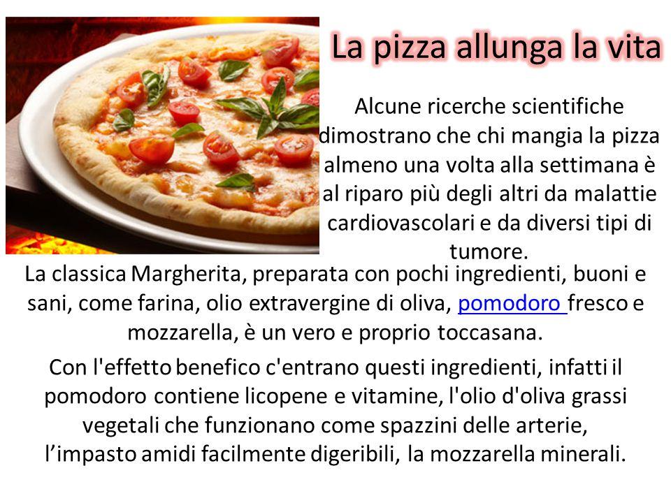 Alcune ricerche scientifiche dimostrano che chi mangia la pizza almeno una volta alla settimana è al riparo più degli altri da malattie cardiovascolari e da diversi tipi di tumore.