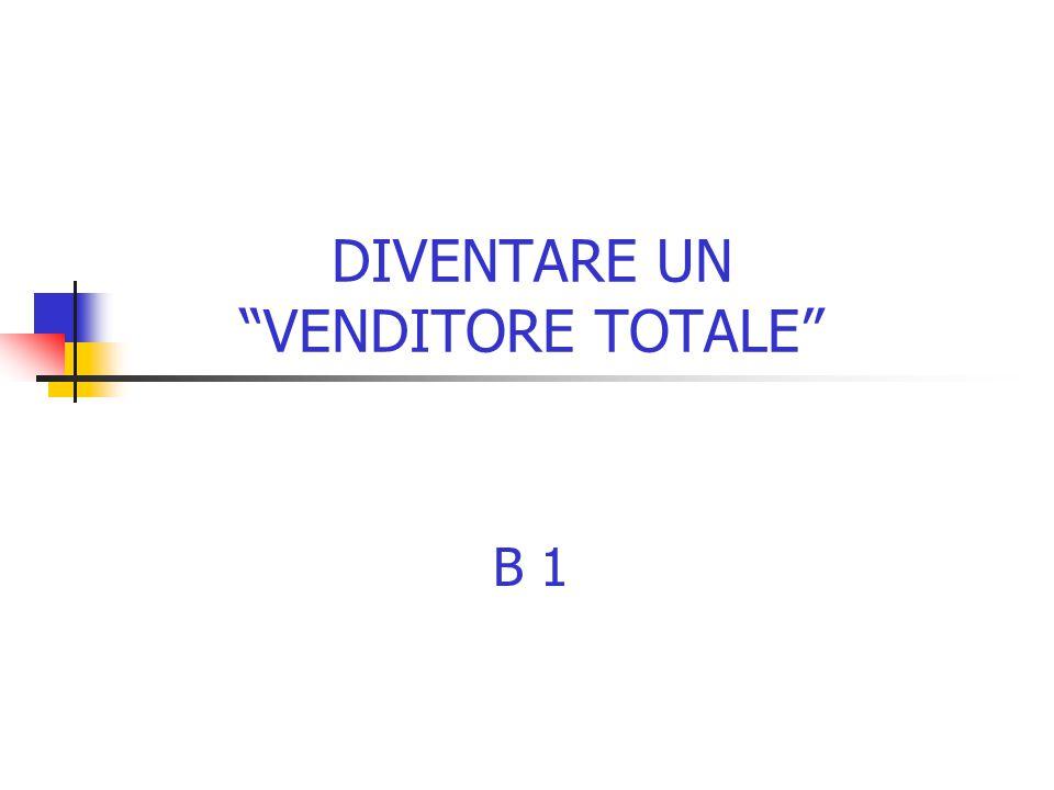 DIVENTARE UN VENDITORE TOTALE B 1