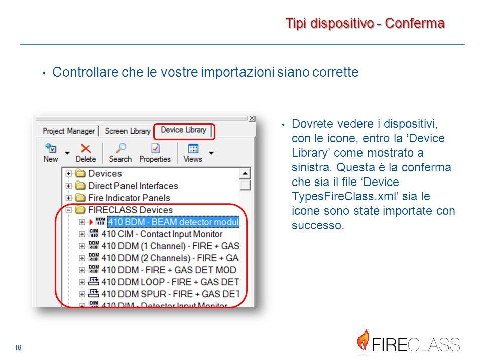 16 16 Controllare che le vostre importazioni siano corrette Tipi dispositivo - Conferma Dovrete vedere i dispositivi, con le icone, entro la 'Device Library' come mostrato a sinistra.