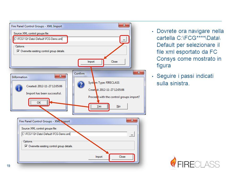 19 19 Dovrete ora navigare nella cartella C:\FCG****\Data\ Default per selezionare il file xml esportato da FC Consys come mostrato in figura Seguire i passi indicati sulla sinistra.