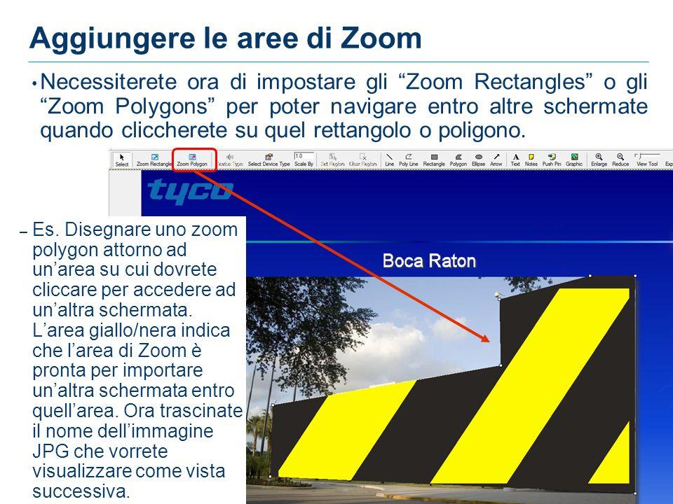 25 25 Aggiungere le aree di Zoom Necessiterete ora di impostare gli Zoom Rectangles o gli Zoom Polygons per poter navigare entro altre schermate quando cliccherete su quel rettangolo o poligono.