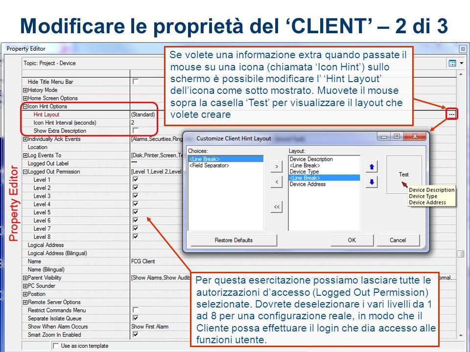 34 34 Modificare le proprietà del 'CLIENT' – 2 di 3 Se volete una informazione extra quando passate il mouse su una icona (chiamata 'Icon Hint') sullo schermo è possibile modificare l' 'Hint Layout' dell'icona come sotto mostrato.
