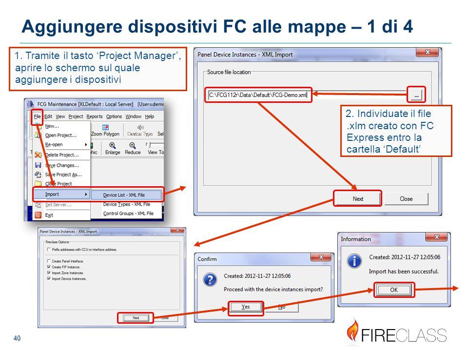 41 41 Aggiungere dispositivi FC alle mappe – 2 di 4 Ora vedrete tutti i dispositivi indirizzabili FireClass che erano stati configurati in FC Express, quindi esportati al file.xml.