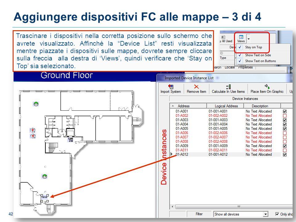 42 42 Aggiungere dispositivi FC alle mappe – 3 di 4 Trascinare i dispositivi nella corretta posizione sullo schermo che avrete visualizzato.