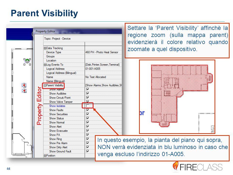 44 44 Settare la 'Parent Visibility' affinchè la regione zoom (sulla mappa parent) evidenzierà il colore relativo quando zoomate a quel dispositivo.