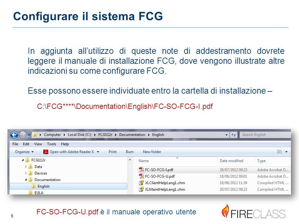 9 9 Configurare il sistema FCG In aggiunta all'utilizzo di queste note di addestramento dovrete leggere il manuale di installazione FCG, dove vengono illustrate altre indicazioni su come configurare FCG.
