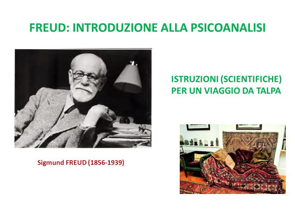 FREUD: INTRODUZIONE ALLA PSICOANALISI ISTRUZIONI (SCIENTIFICHE) PER UN VIAGGIO DA TALPA Sigmund FREUD (1856-1939)