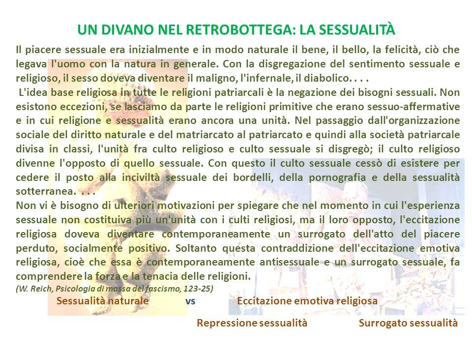UN DIVANO NEL RETROBOTTEGA: LA SESSUALITÀ Il piacere sessuale era inizialmente e in modo naturale il bene, il bello, la felicità, ciò che legava l uomo con la natura in generale.