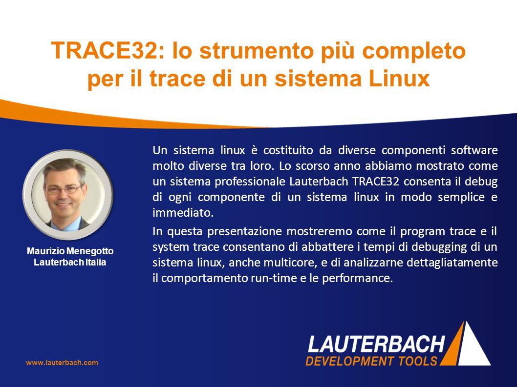 www.lauterbach.com TRACE32: lo strumento più completo per il trace di un sistema Linux Un sistema linux è costituito da diverse componenti software molto diverse tra loro.