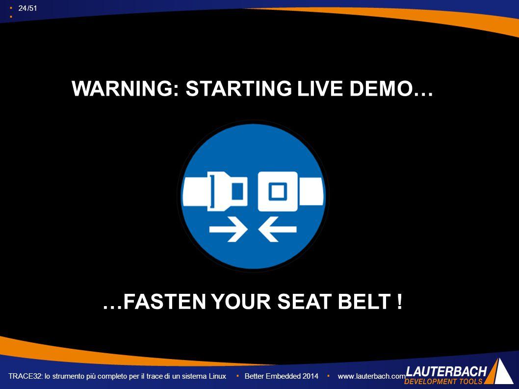▪ 24 /51 ▪ TRACE32: lo strumento più completo per il trace di un sistema Linux ▪ Better Embedded 2014 ▪ www.lauterbach.com WARNING: STARTING LIVE DEMO… …FASTEN YOUR SEAT BELT !