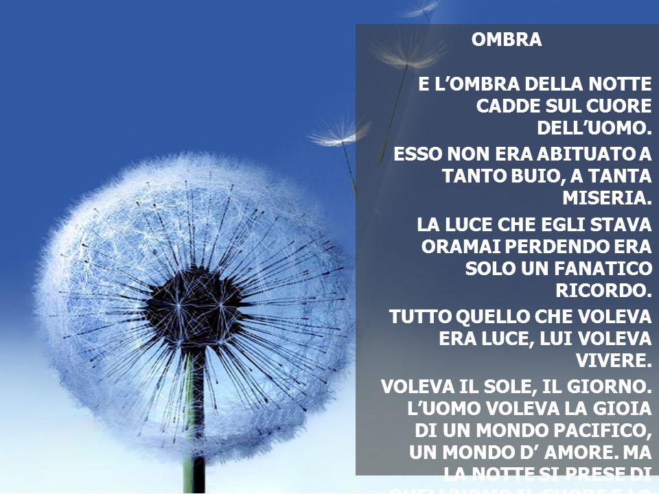 OMBRA E L'OMBRA DELLA NOTTE CADDE SUL CUORE DELL'UOMO.