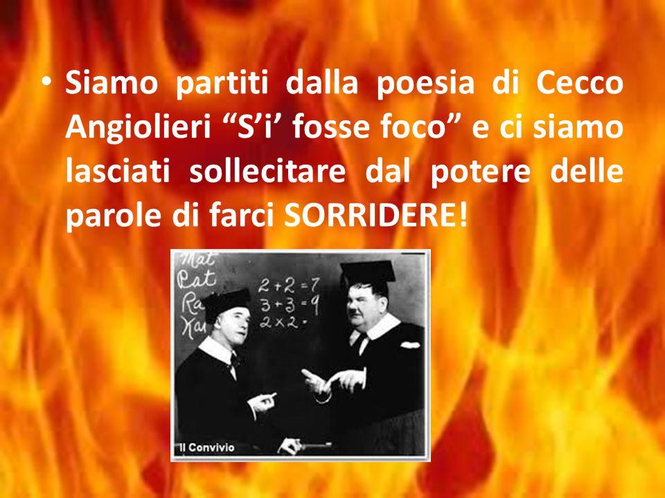 Siamo partiti dalla poesia di Cecco Angiolieri S'i' fosse foco e ci siamo lasciati sollecitare dal potere delle parole di farci SORRIDERE!