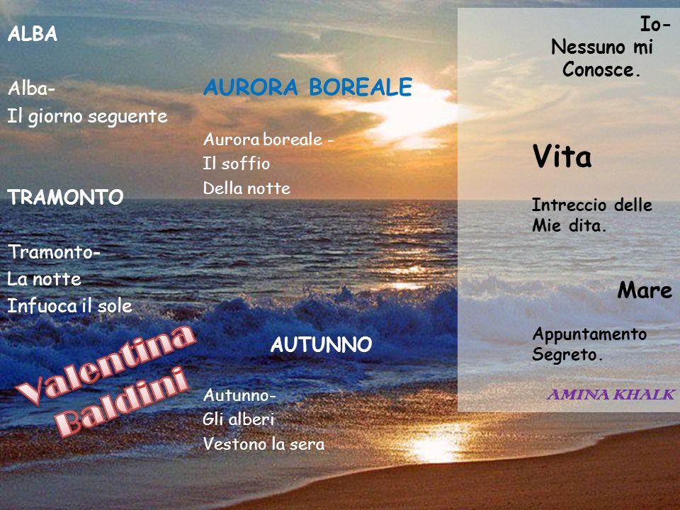ALBA Alba- Il giorno seguente TRAMONTO Tramonto- La notte Infuoca il sole Io- Nessuno mi Conosce.