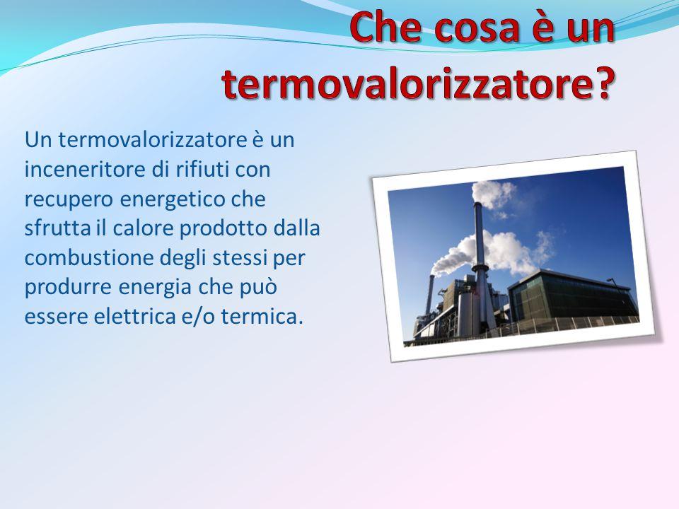 Un termovalorizzatore è un inceneritore di rifiuti con recupero energetico che sfrutta il calore prodotto dalla combustione degli stessi per produrre energia che può essere elettrica e/o termica.