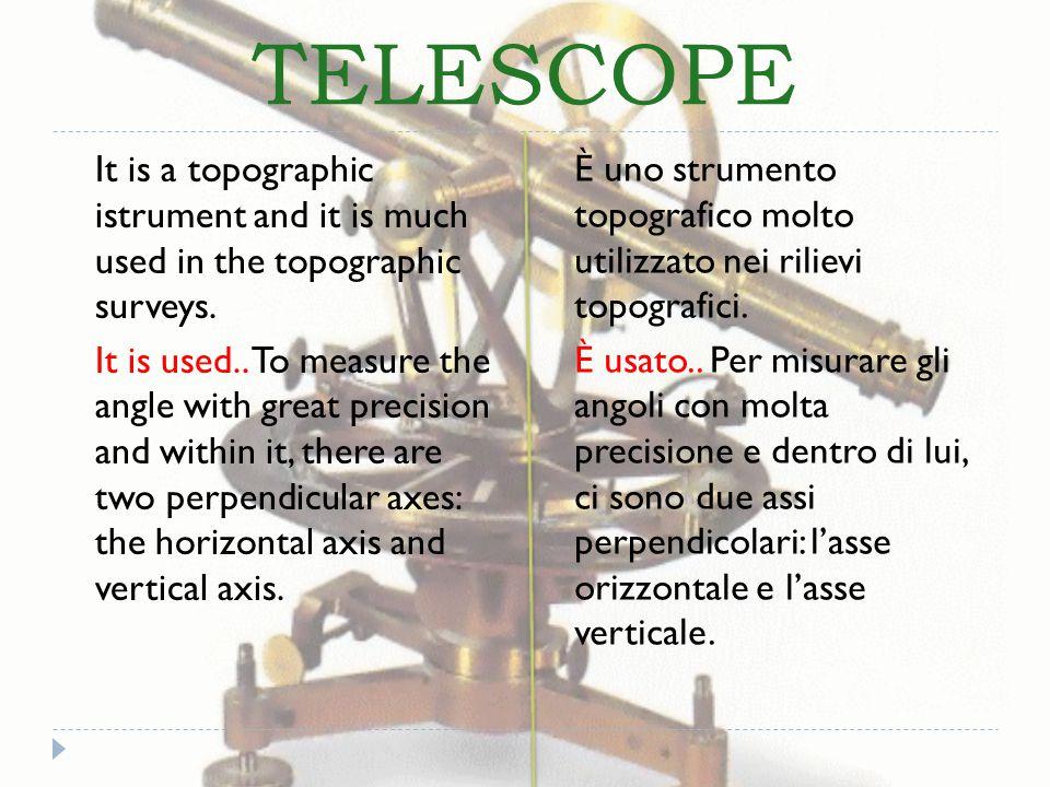 TELESCOPE È uno strumento topografico molto utilizzato nei rilievi topografici.