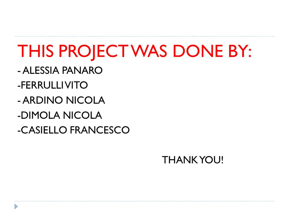 THIS PROJECT WAS DONE BY: - ALESSIA PANARO -FERRULLI VITO - ARDINO NICOLA -DIMOLA NICOLA -CASIELLO FRANCESCO THANK YOU!