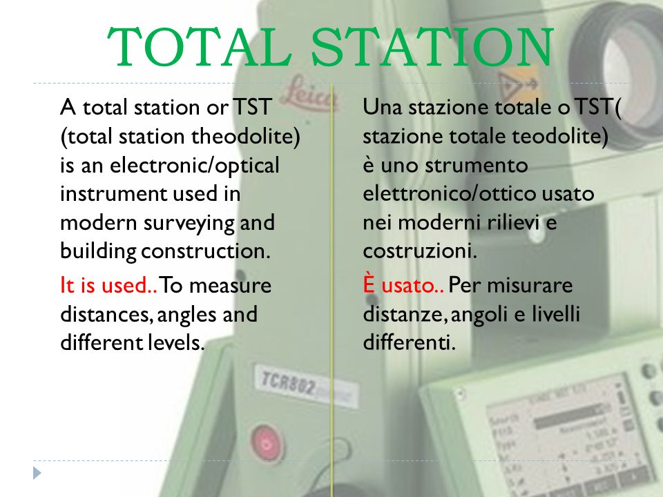 TOTAL STATION A total station or TST (total station theodolite) is an electronic/optical instrument used in modern surveying and building construction.