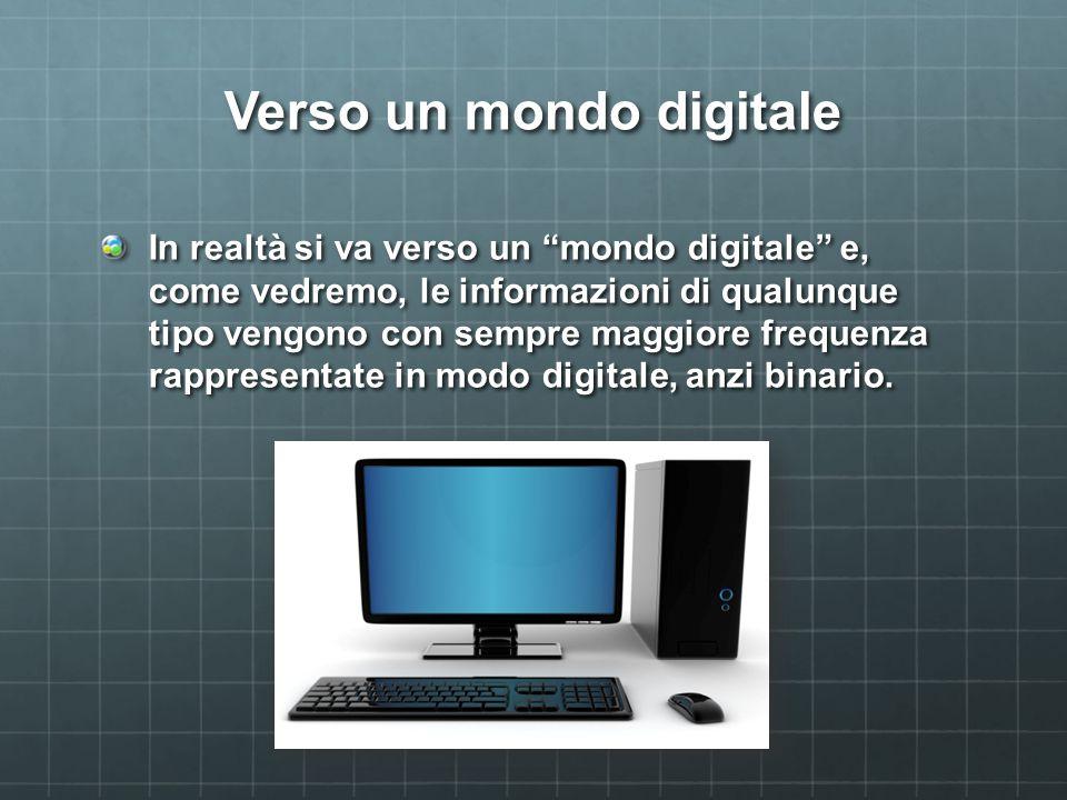 """Verso un mondo digitale In realtà si va verso un """"mondo digitale"""" e, come vedremo, le informazioni di qualunque tipo vengono con sempre maggiore frequ"""