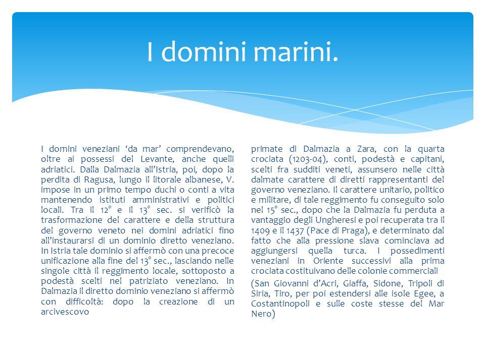 I domini marini. I domini veneziani 'da mar' comprendevano, oltre ai possessi del Levante, anche quelli adriatici. Dalla Dalmazia all'Istria, poi, dop