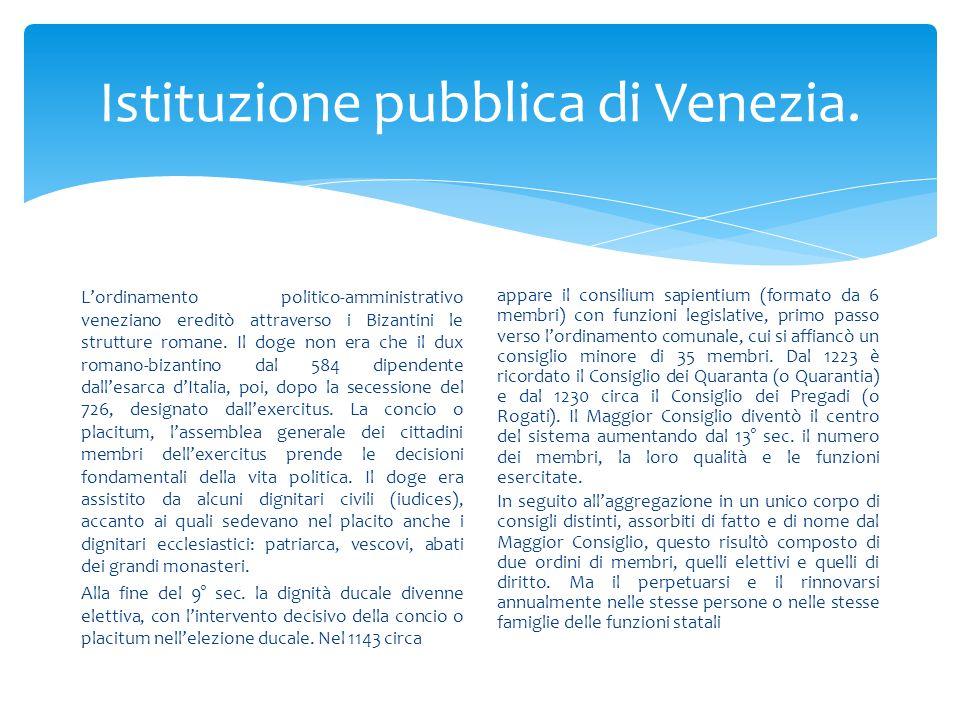 Istituzione pubblica di Venezia. L'ordinamento politico-amministrativo veneziano ereditò attraverso i Bizantini le strutture romane. Il doge non era c