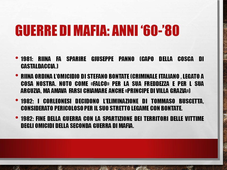 GUERRE DI MAFIA: ANNI '60-'80 1981: RIINA FA SPARIRE GIUSEPPE PANNO (CAPO DELLA COSCA DI CASTALDACCIA.) RIINA ORDINA L'OMICIDIO DI STEFANO BONTATE (CR