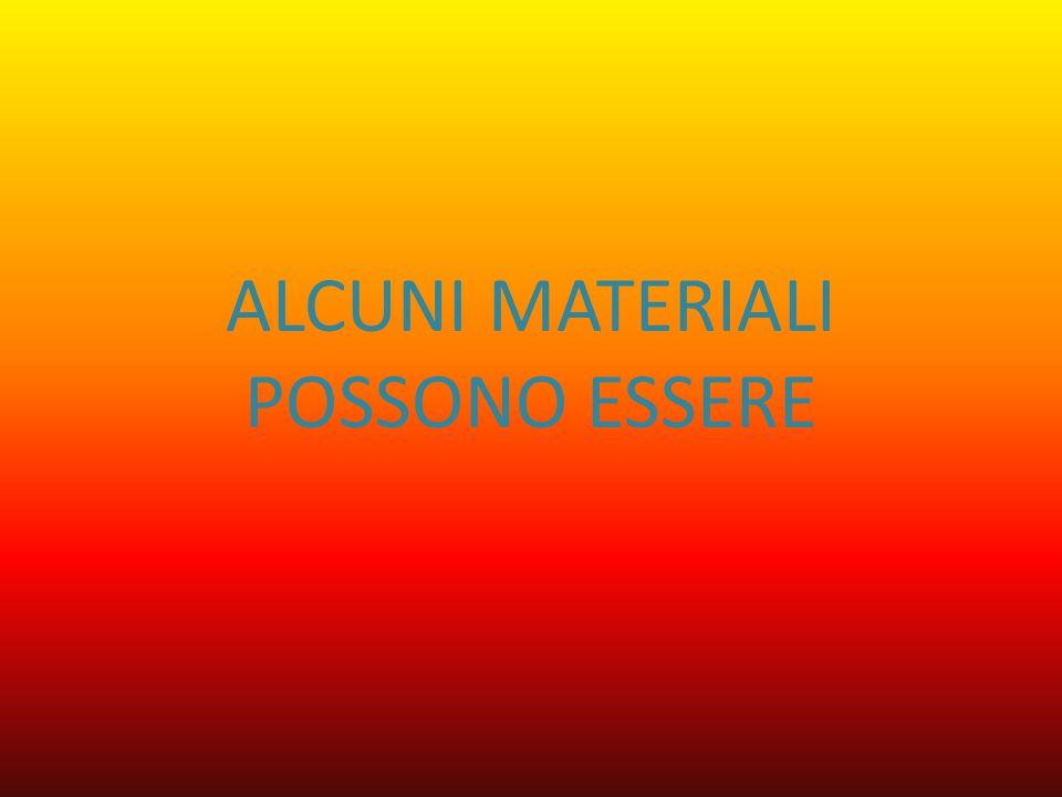 ALCUNI MATERIALI POSSONO ESSERE