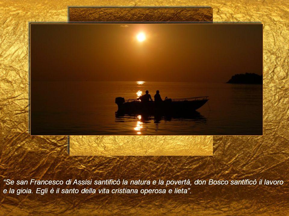 Se san Francesco di Assisi santificò la natura e la povertà, don Bosco santificò il lavoro e la gioia.