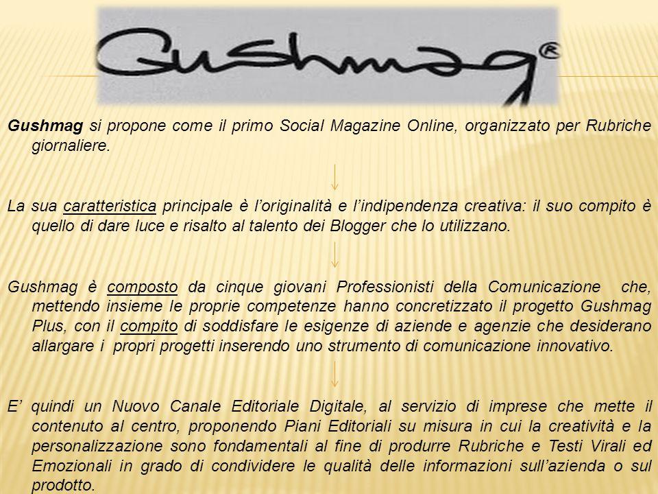 Gushmag si propone come il primo Social Magazine Online, organizzato per Rubriche giornaliere. La sua caratteristica principale è l'originalità e l'in