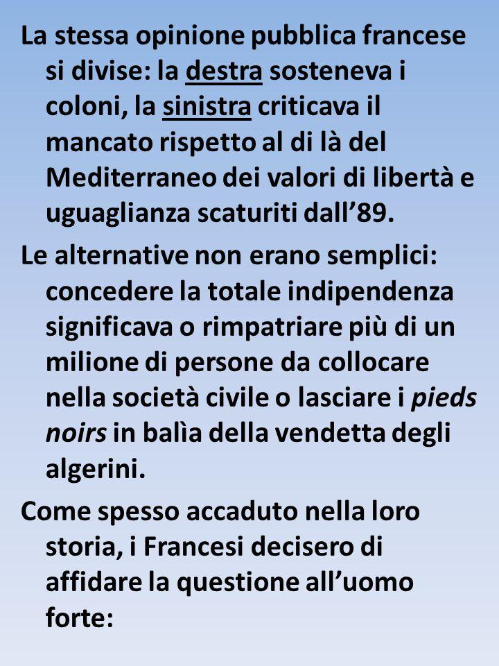 La stessa opinione pubblica francese si divise: la destra sosteneva i coloni, la sinistra criticava il mancato rispetto al di là del Mediterraneo dei valori di libertà e uguaglianza scaturiti dall'89.