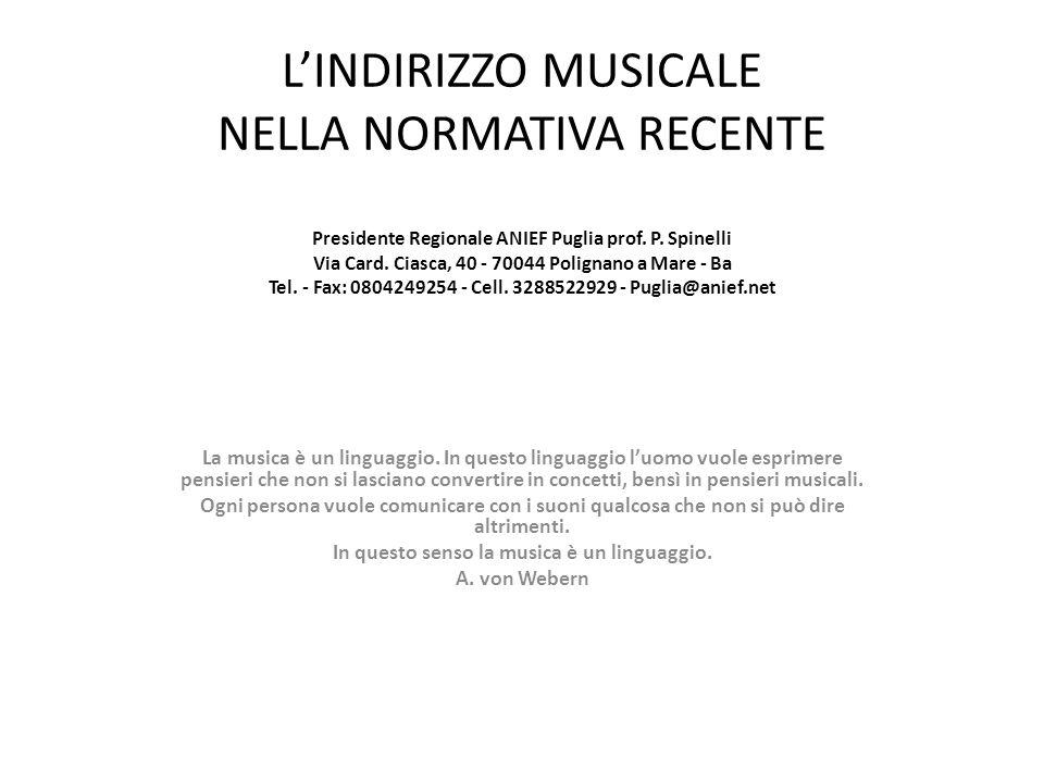 L'INDIRIZZO MUSICALE NELLA NORMATIVA RECENTE Presidente Regionale ANIEF Puglia prof. P. Spinelli Via Card. Ciasca, 40 - 70044 Polignano a Mare - Ba Te