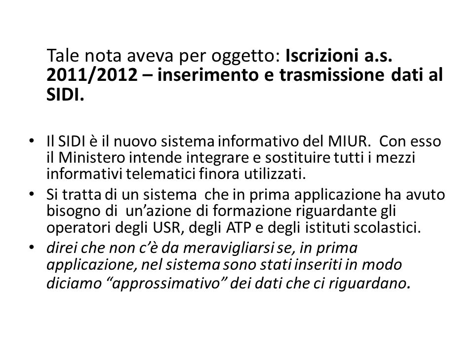 Tale nota aveva per oggetto: Iscrizioni a.s. 2011/2012 – inserimento e trasmissione dati al SIDI. Il SIDI è il nuovo sistema informativo del MIUR. Con