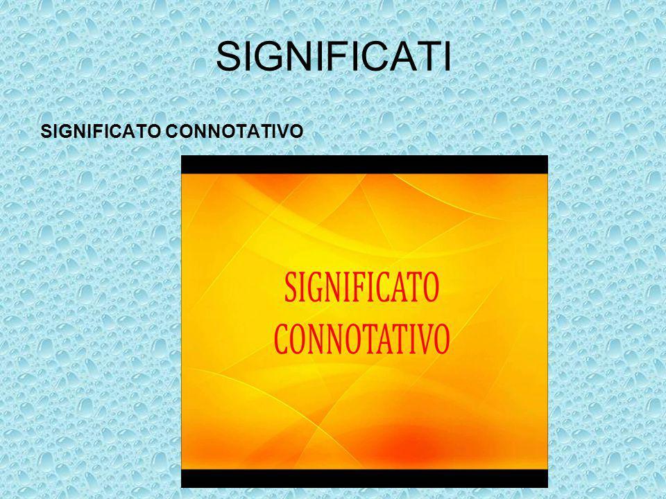 SIGNIFICATI SIGNIFICATO CONNOTATIVO