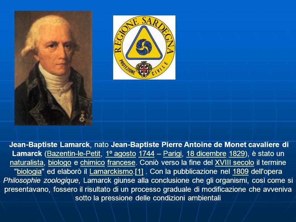 Jean-Baptiste Lamarck, nato Jean-Baptiste Pierre Antoine de Monet cavaliere di Lamarck (Bazentin-le-Petit, 1º agosto 1744 – Parigi, 18 dicembre 1829), è stato un naturalista, biologo e chimico francese.