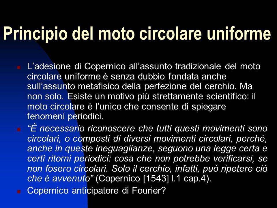 Principio del moto circolare uniforme L'adesione di Copernico all'assunto tradizionale del moto circolare uniforme è senza dubbio fondata anche sull'a