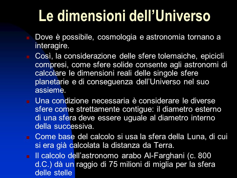 La misura dell'Universo Nella teoria tolemaica il deferente e l'epiciclo di ogni pianeta possono avere in linea di principio qualsiasi dimensione, fatto salvo il loro rapporto Per determinare quanto è grande dell'Universo sono necessarie assunzioni supplementari e non sempre giustificabili, quali l'assenza di vuoto fra sfera e sfera Nella teoria copernicana, invece, è possibile, mediante triangolazioni, misurare direttamente le dimensioni delle orbite planetarie in relazione a quella terrestre