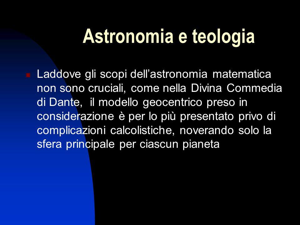 Astronomia e teologia Laddove gli scopi dell'astronomia matematica non sono cruciali, come nella Divina Commedia di Dante, il modello geocentrico pres
