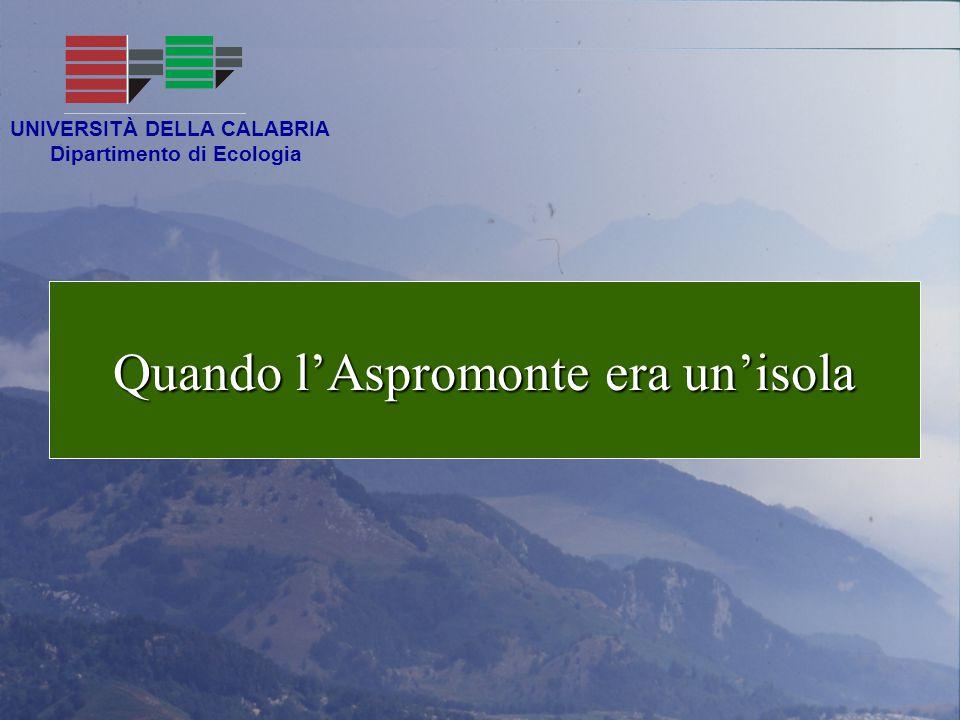 Quando l'Aspromonte era un'isola UNIVERSITÀ DELLA CALABRIA Dipartimento di Ecologia