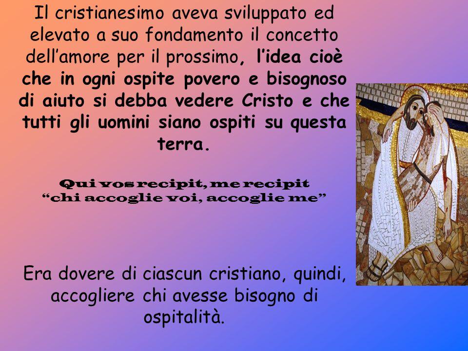 Il cristianesimo aveva sviluppato ed elevato a suo fondamento il concetto dell'amore per il prossimo, l'idea cioè che in ogni ospite povero e bisognos