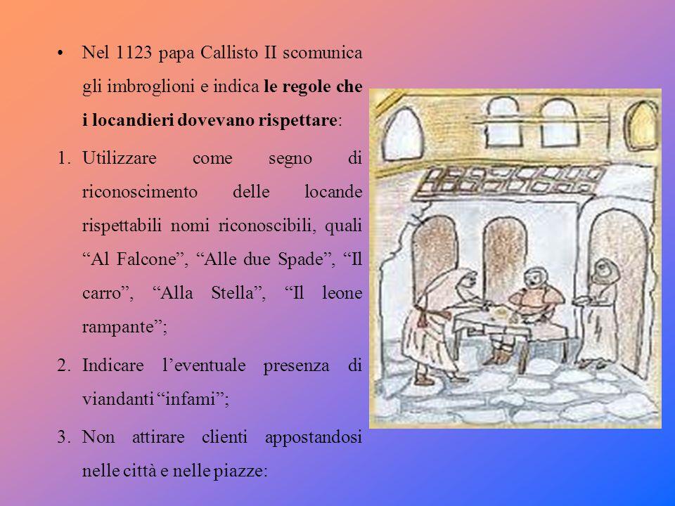 Nel 1123 papa Callisto II scomunica gli imbroglioni e indica le regole che i locandieri dovevano rispettare: 1.Utilizzare come segno di riconoscimento